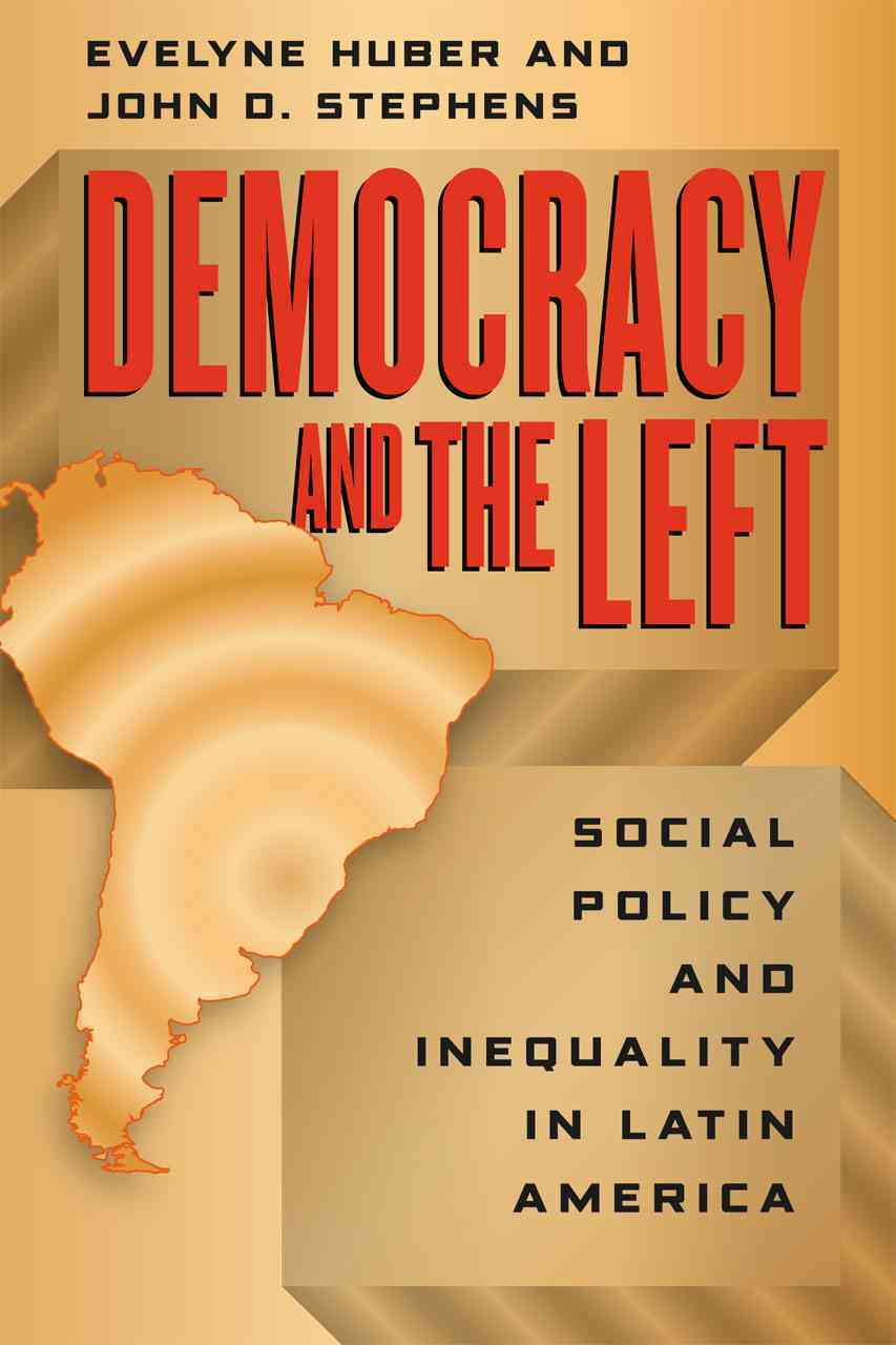 Democracy and the Left By Huber, Evelyne/ Stephens, John D.